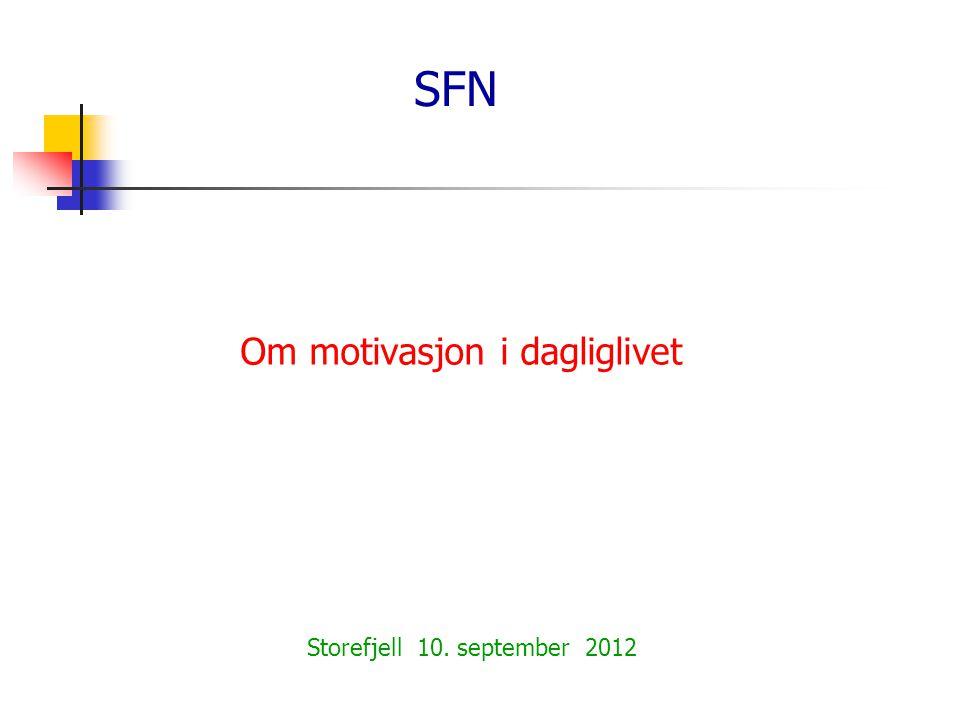 SFN Om motivasjon i dagliglivet Storefjell 10. september 2012