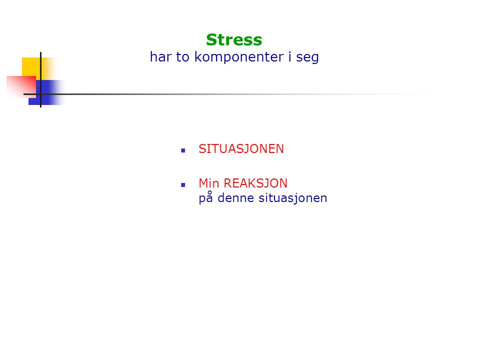 Stress har to komponenter i seg