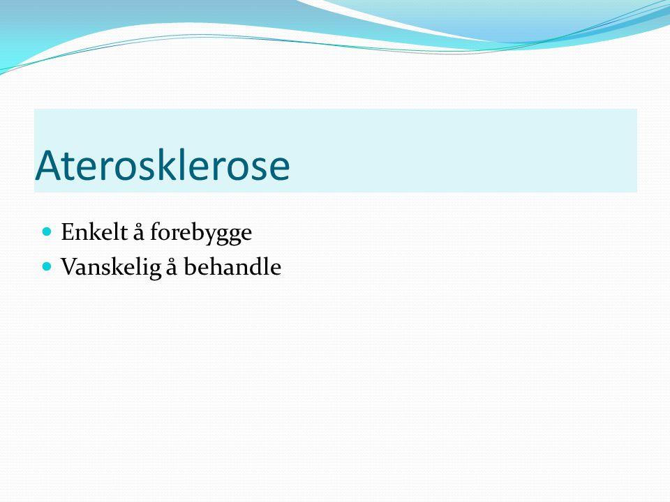 Aterosklerose Enkelt å forebygge Vanskelig å behandle