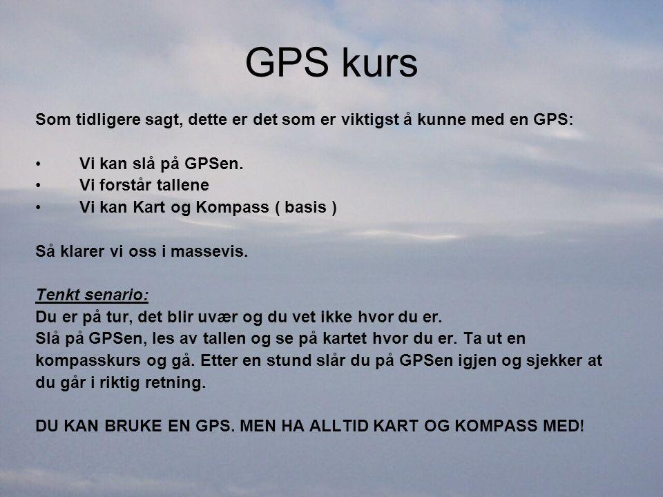 GPS kurs Som tidligere sagt, dette er det som er viktigst å kunne med en GPS: Vi kan slå på GPSen.