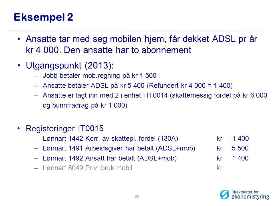 Eksempel 2 Ansatte tar med seg mobilen hjem, får dekket ADSL pr år kr 4 000. Den ansatte har to abonnement.