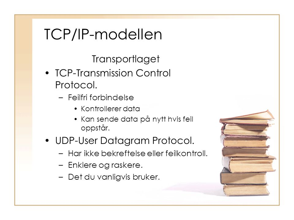 TCP/IP-modellen Transportlaget TCP-Transmission Control Protocol.