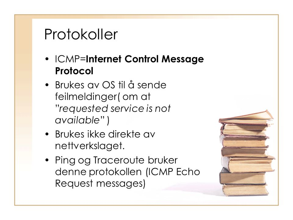 Protokoller ICMP=Internet Control Message Protocol