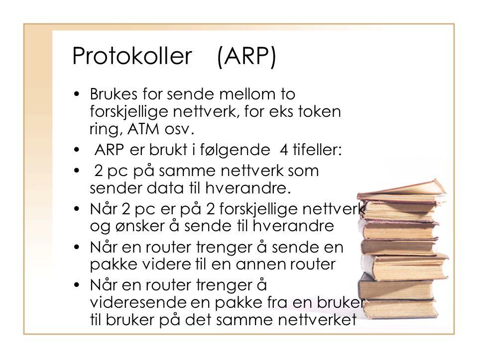 Protokoller (ARP) Brukes for sende mellom to forskjellige nettverk, for eks token ring, ATM osv. ARP er brukt i følgende 4 tifeller: