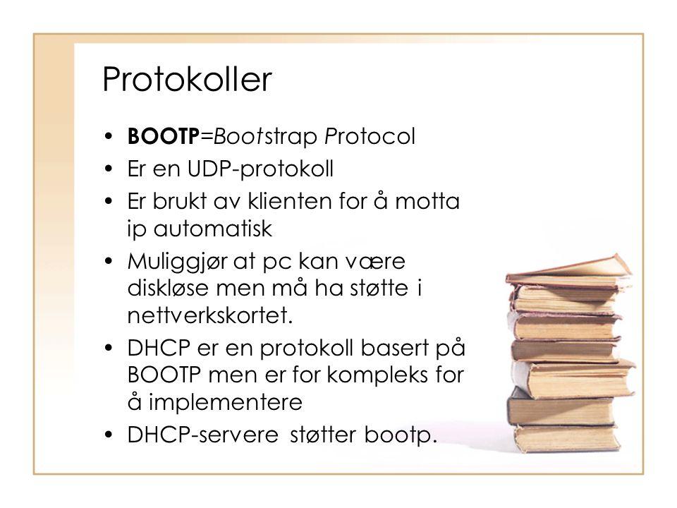Protokoller BOOTP=Bootstrap Protocol Er en UDP-protokoll