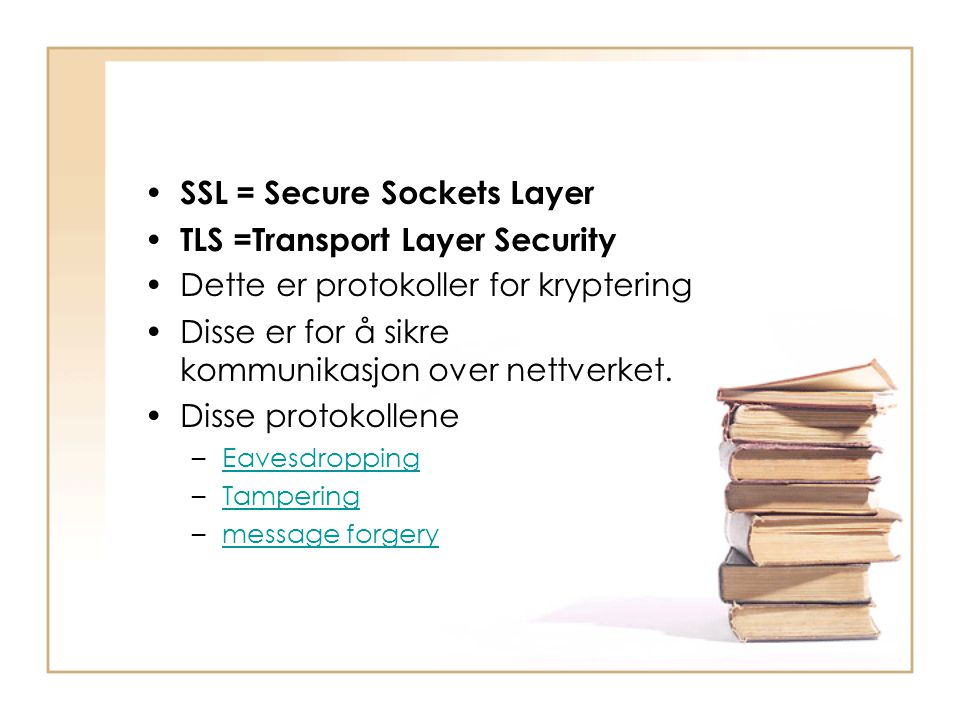 SSL = Secure Sockets Layer TLS =Transport Layer Security