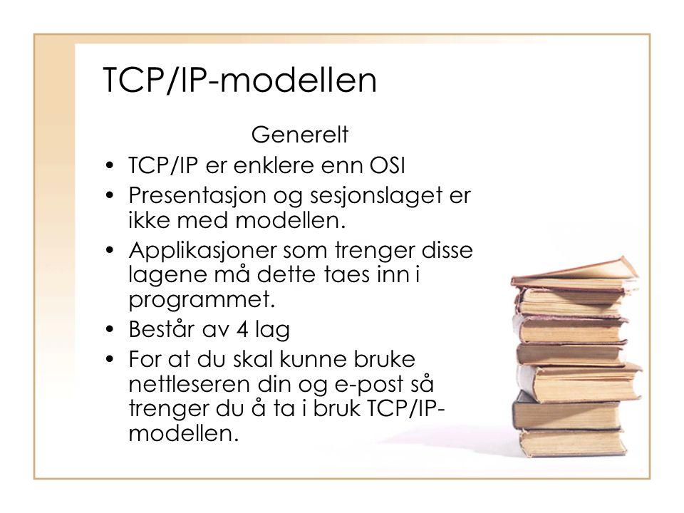 TCP/IP-modellen Generelt TCP/IP er enklere enn OSI
