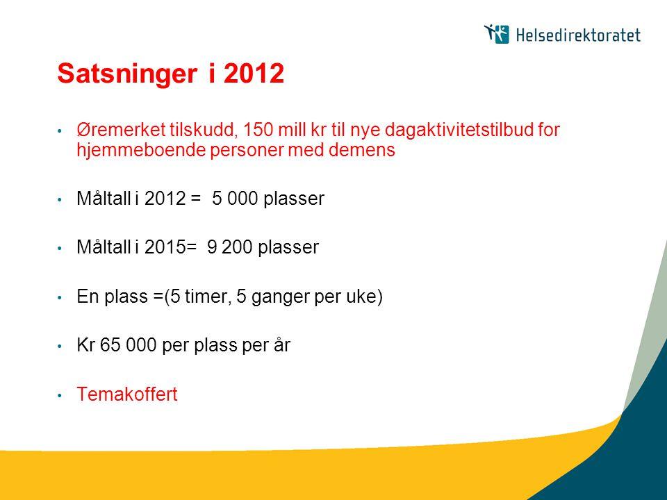 Satsninger i 2012 Øremerket tilskudd, 150 mill kr til nye dagaktivitetstilbud for hjemmeboende personer med demens.