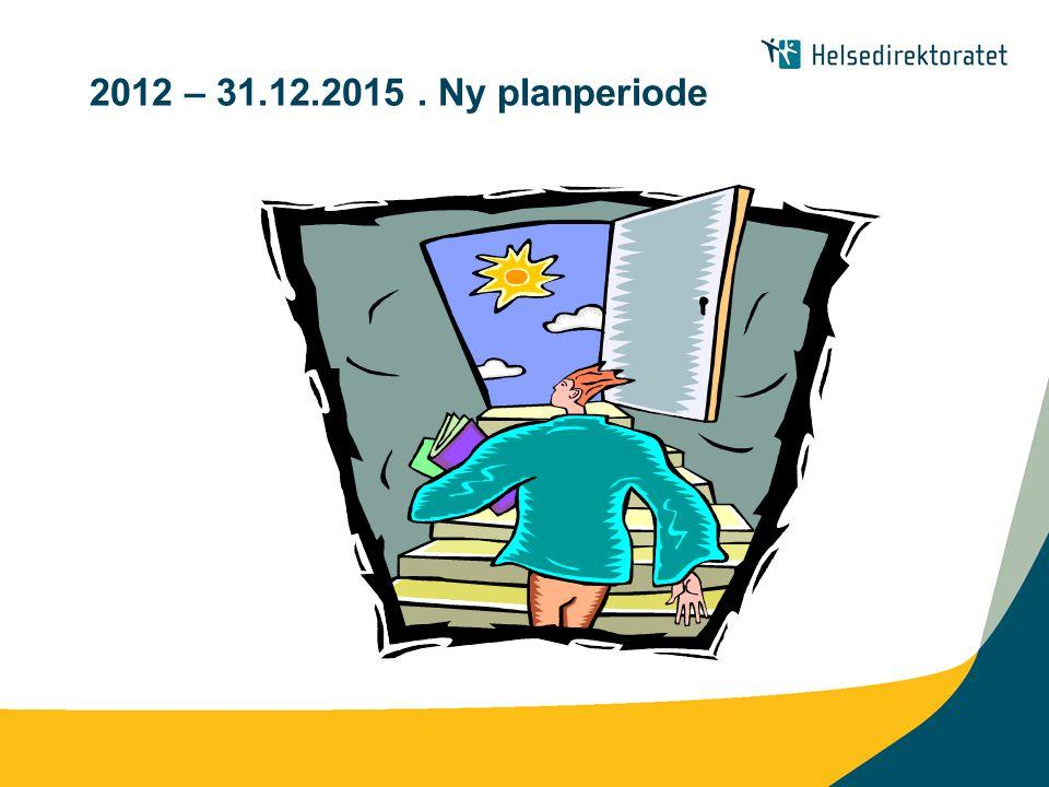 2012 – 31.12.2015 . Ny planperiode