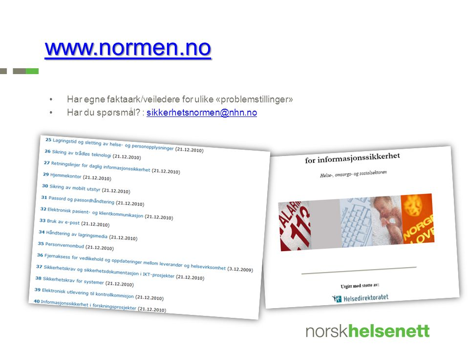 www.normen.no Har egne faktaark/veiledere for ulike «problemstillinger» Har du spørsmål.