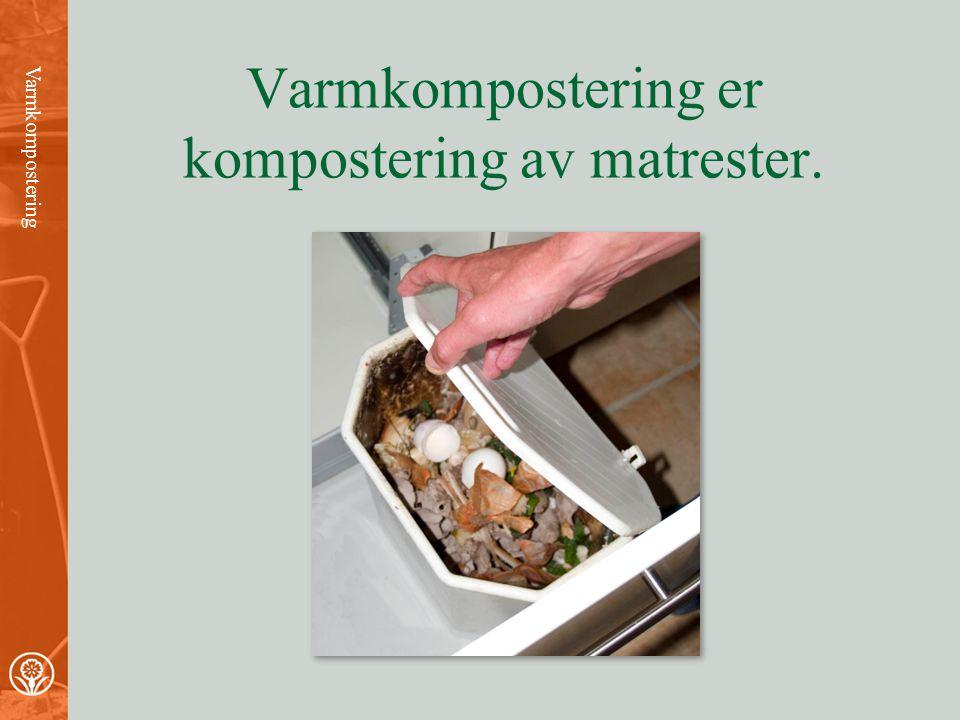 Varmkompostering er kompostering av matrester.