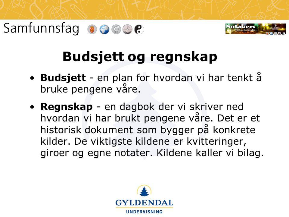 Budsjett og regnskap Budsjett - en plan for hvordan vi har tenkt å bruke pengene våre.