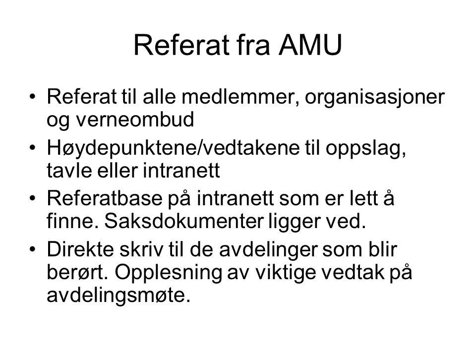 Referat fra AMU Referat til alle medlemmer, organisasjoner og verneombud. Høydepunktene/vedtakene til oppslag, tavle eller intranett.