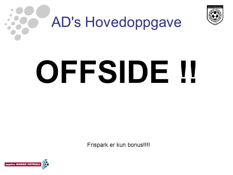 AD s Hovedoppgave OFFSIDE !! Frispark er kun bonus!!!!
