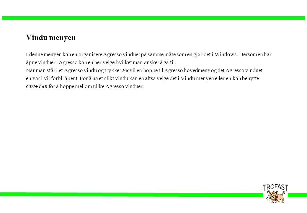 Vindu menyen I denne menyen kan en organisere Agresso vinduer på samme måte som en gjør det i Windows. Dersom en har.