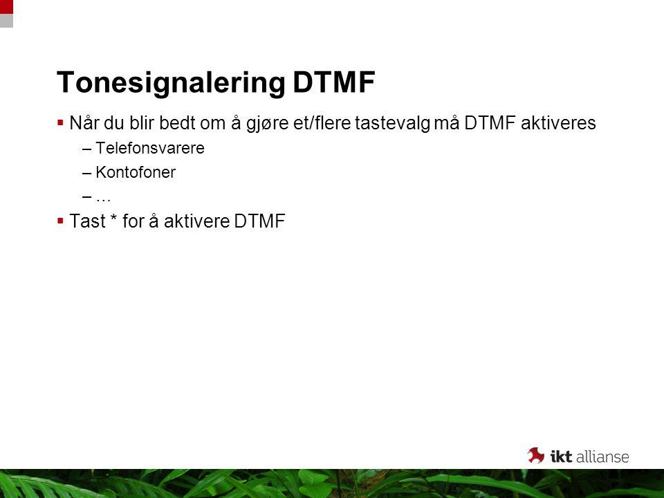 Tonesignalering DTMF Når du blir bedt om å gjøre et/flere tastevalg må DTMF aktiveres. Telefonsvarere.