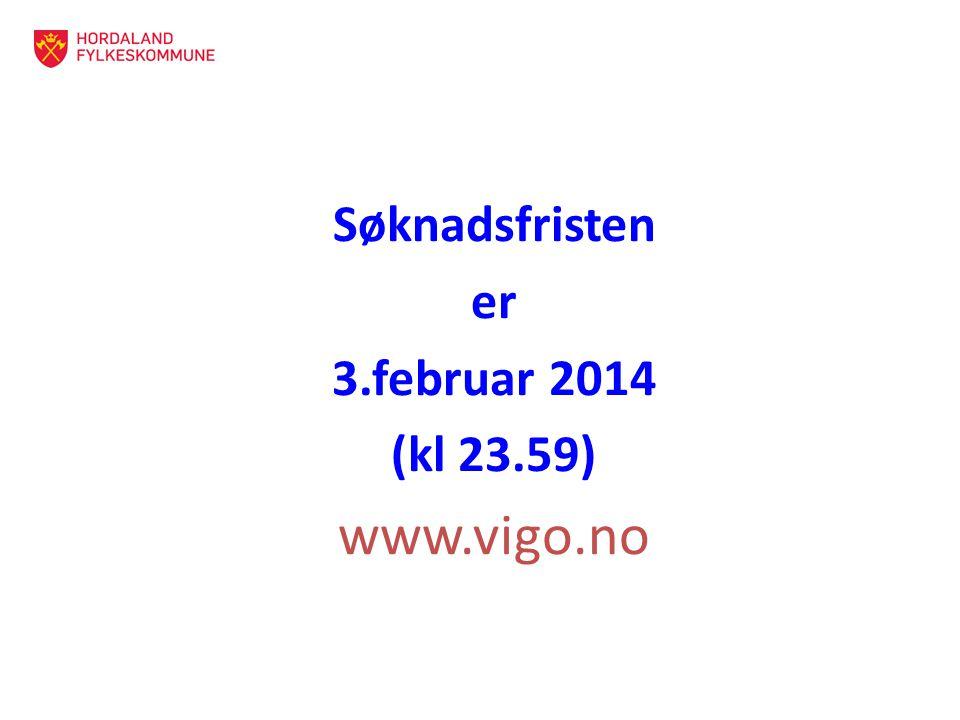 Søknadsfristen er 3.februar 2014 (kl 23.59) www.vigo.no