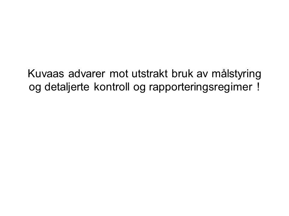 Kuvaas advarer mot utstrakt bruk av målstyring og detaljerte kontroll og rapporteringsregimer !