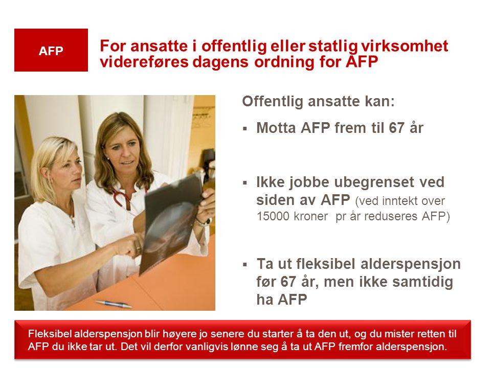 For ansatte i offentlig eller statlig virksomhet videreføres dagens ordning for AFP