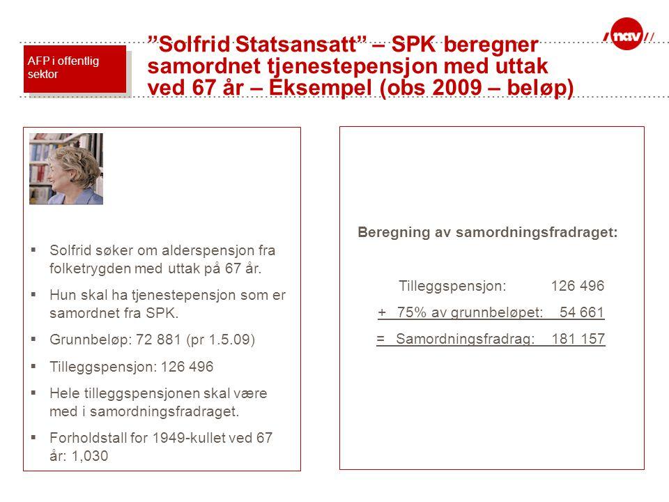 Solfrid Statsansatt – SPK beregner samordnet tjenestepensjon med uttak ved 67 år – Eksempel (obs 2009 – beløp)