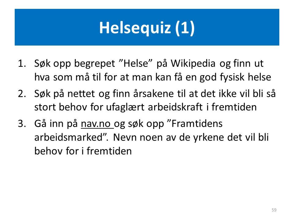 Helsequiz (1) Søk opp begrepet Helse på Wikipedia og finn ut hva som må til for at man kan få en god fysisk helse.