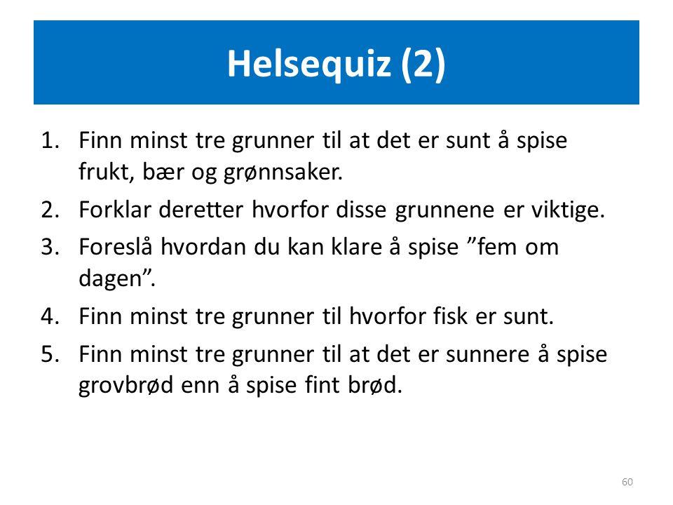 Helsequiz (2) Finn minst tre grunner til at det er sunt å spise frukt, bær og grønnsaker. Forklar deretter hvorfor disse grunnene er viktige.