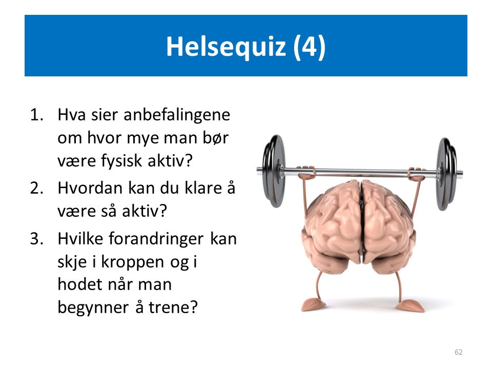 Helsequiz (4) Hva sier anbefalingene om hvor mye man bør være fysisk aktiv Hvordan kan du klare å være så aktiv