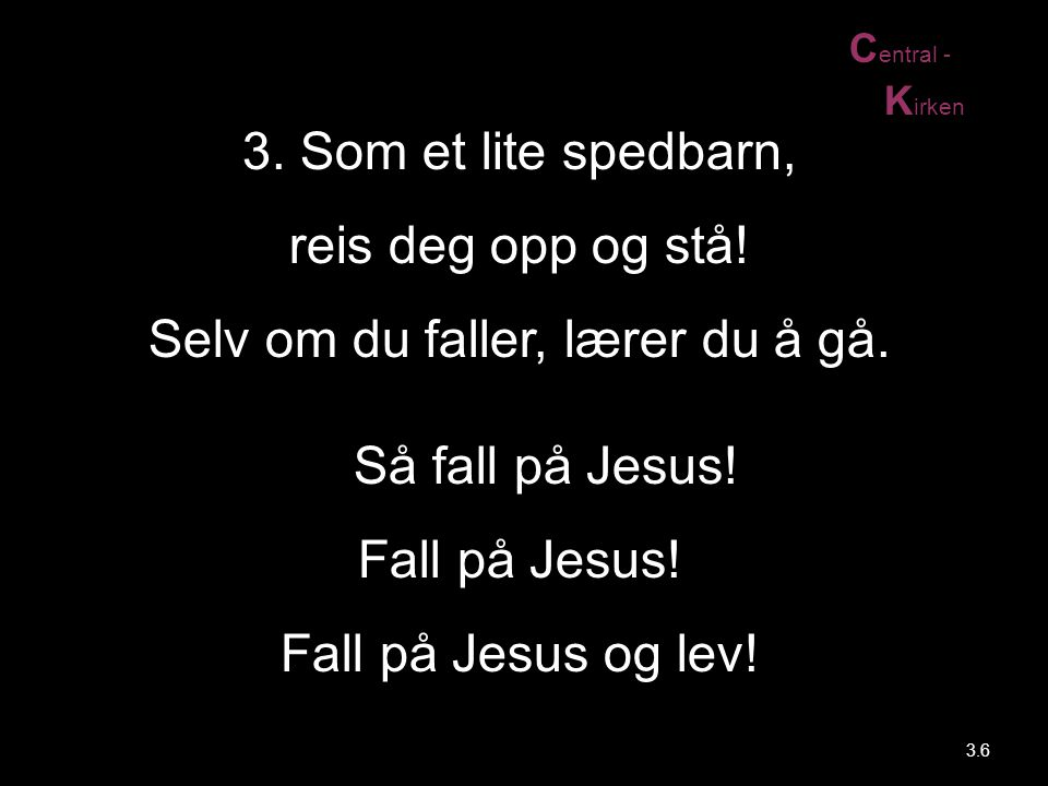 Selv om du faller, lærer du å gå. Så fall på Jesus!