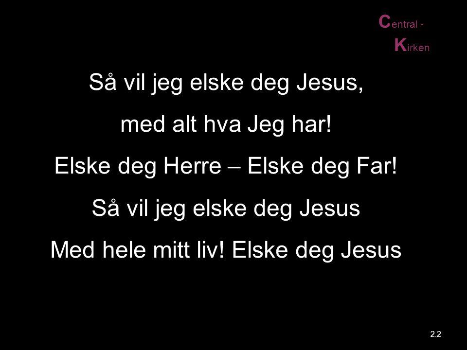 Så vil jeg elske deg Jesus, med alt hva Jeg har!