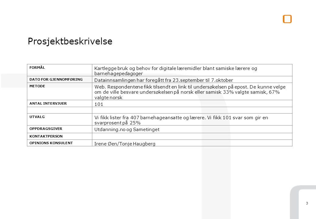 Prosjektbeskrivelse FORMÅL. Kartlegge bruk og behov for digitale læremidler blant samiske lærere og barnehagepedagoger.