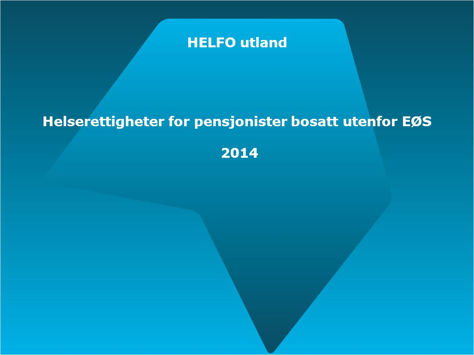 HELFO utland Helserettigheter for pensjonister bosatt utenfor EØS 2014