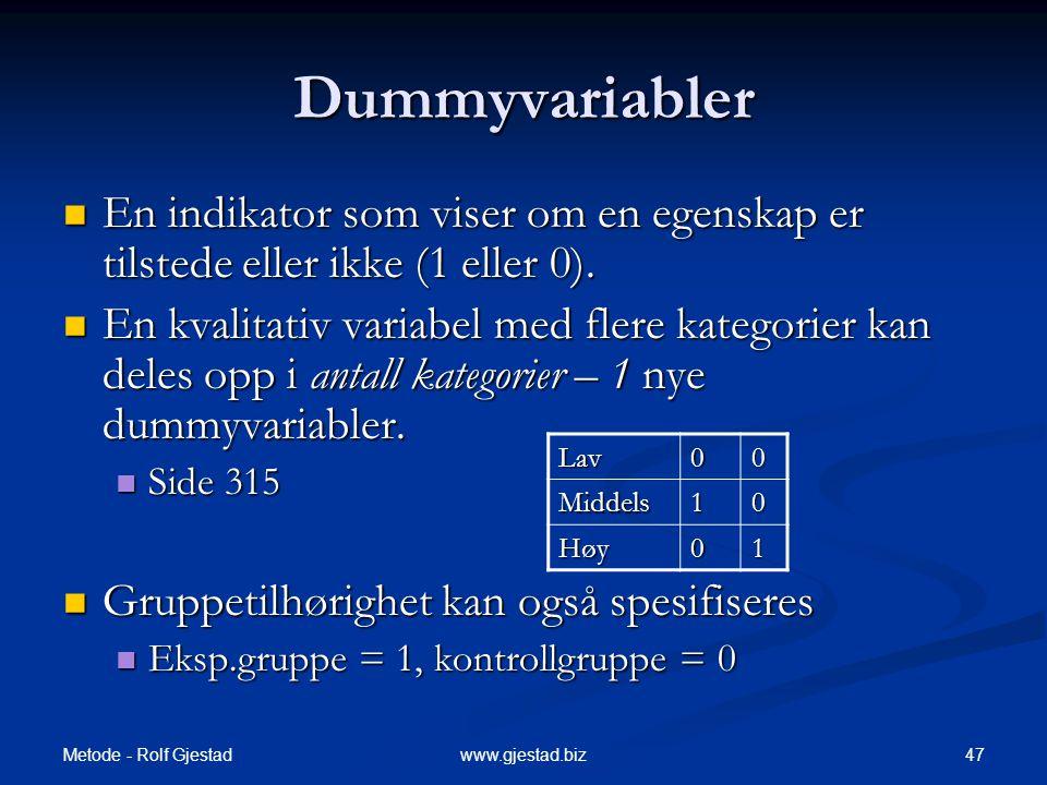 Dummyvariabler En indikator som viser om en egenskap er tilstede eller ikke (1 eller 0).