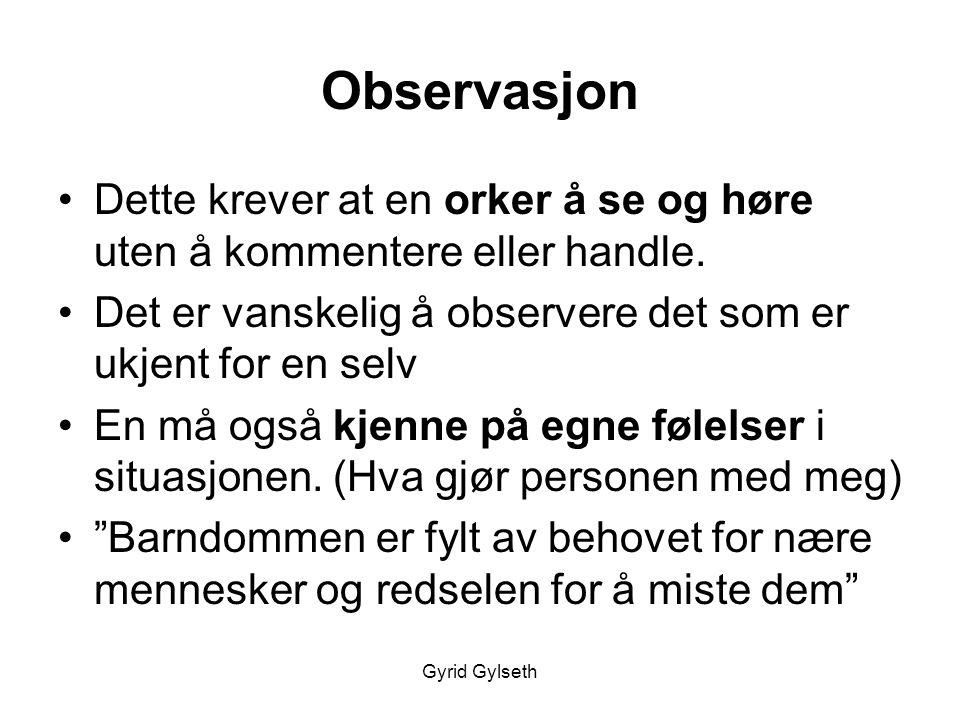 Observasjon Dette krever at en orker å se og høre uten å kommentere eller handle. Det er vanskelig å observere det som er ukjent for en selv.