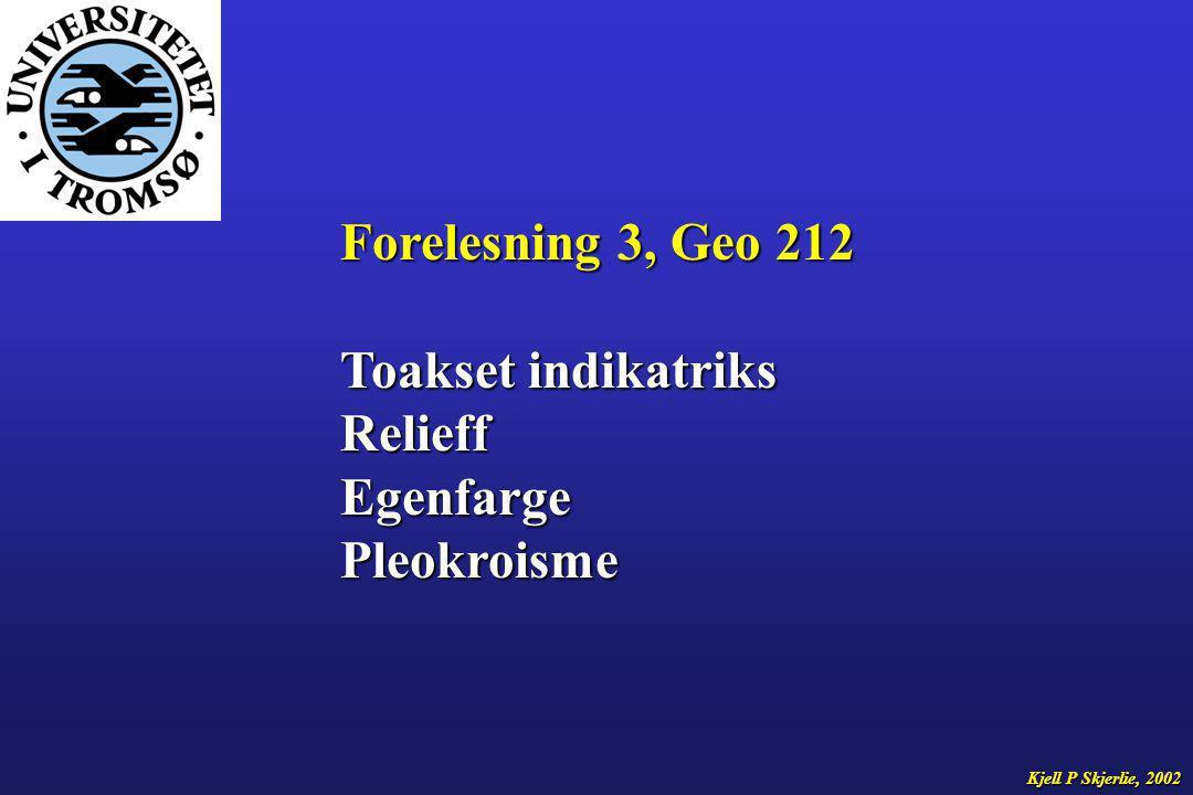 Forelesning 3, Geo 212 Toakset indikatriks Relieff Egenfarge