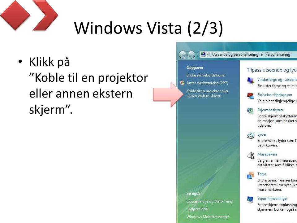 Windows Vista (2/3) Klikk på Koble til en projektor eller annen ekstern skjerm .