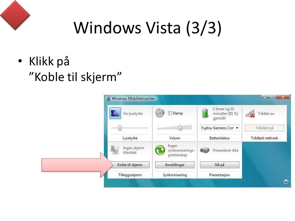 Windows Vista (3/3) Klikk på Koble til skjerm