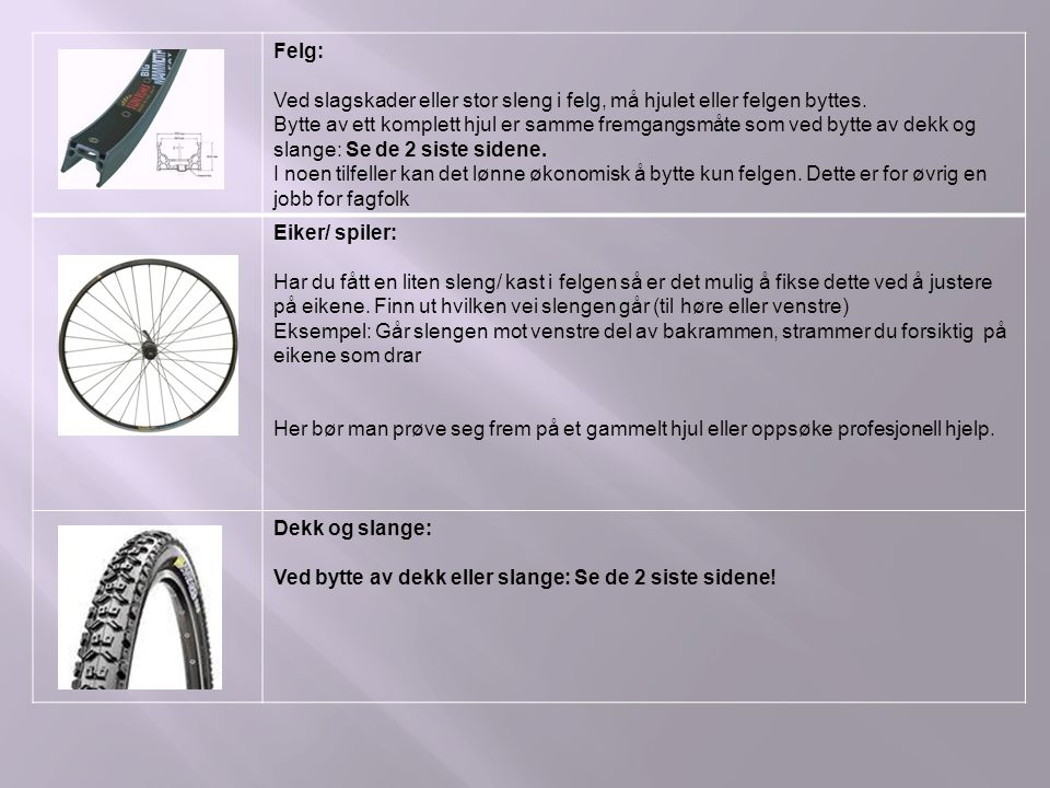 Felg: Ved slagskader eller stor sleng i felg, må hjulet eller felgen byttes.