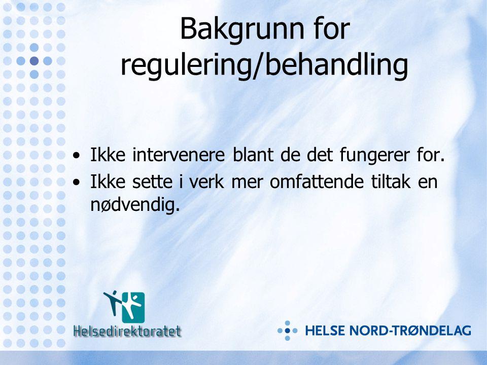 Bakgrunn for regulering/behandling