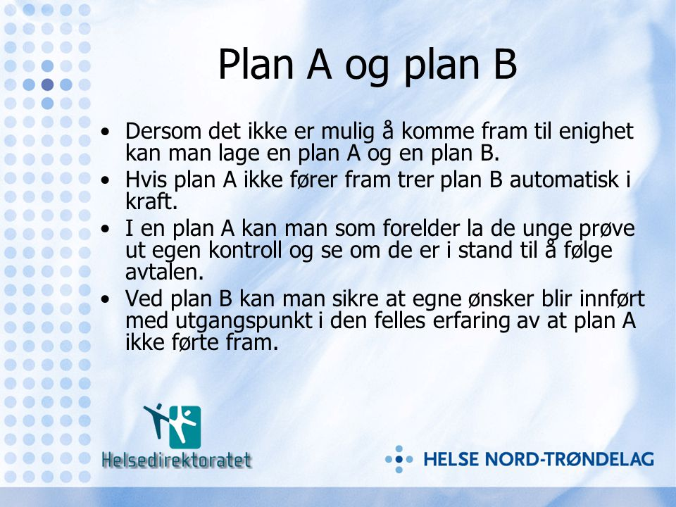 Plan A og plan B Dersom det ikke er mulig å komme fram til enighet kan man lage en plan A og en plan B.