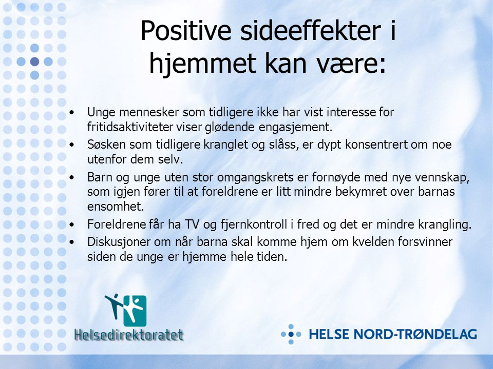 Positive sideeffekter i hjemmet kan være: