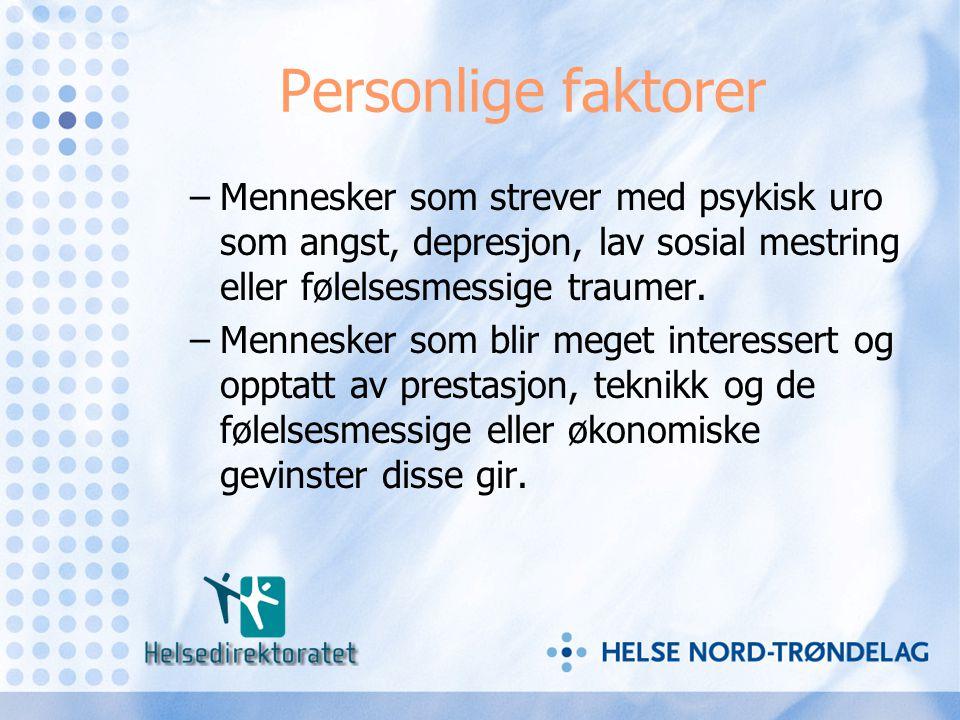 Personlige faktorer Mennesker som strever med psykisk uro som angst, depresjon, lav sosial mestring eller følelsesmessige traumer.