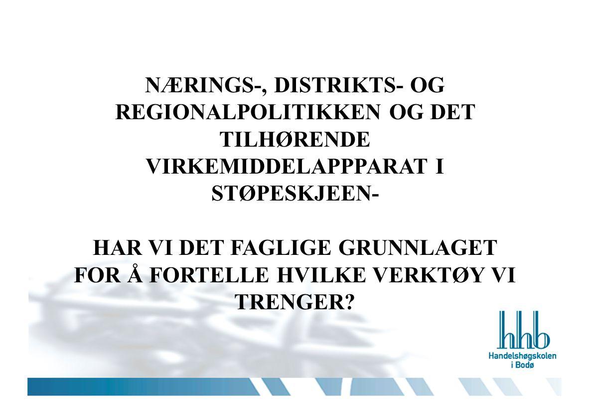 NÆRINGS-, DISTRIKTS- OG REGIONALPOLITIKKEN OG DET TILHØRENDE