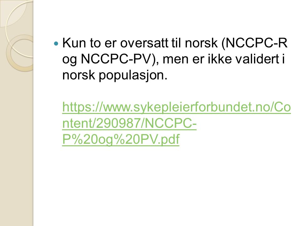 Kun to er oversatt til norsk (NCCPC-R og NCCPC-PV), men er ikke validert i norsk populasjon.
