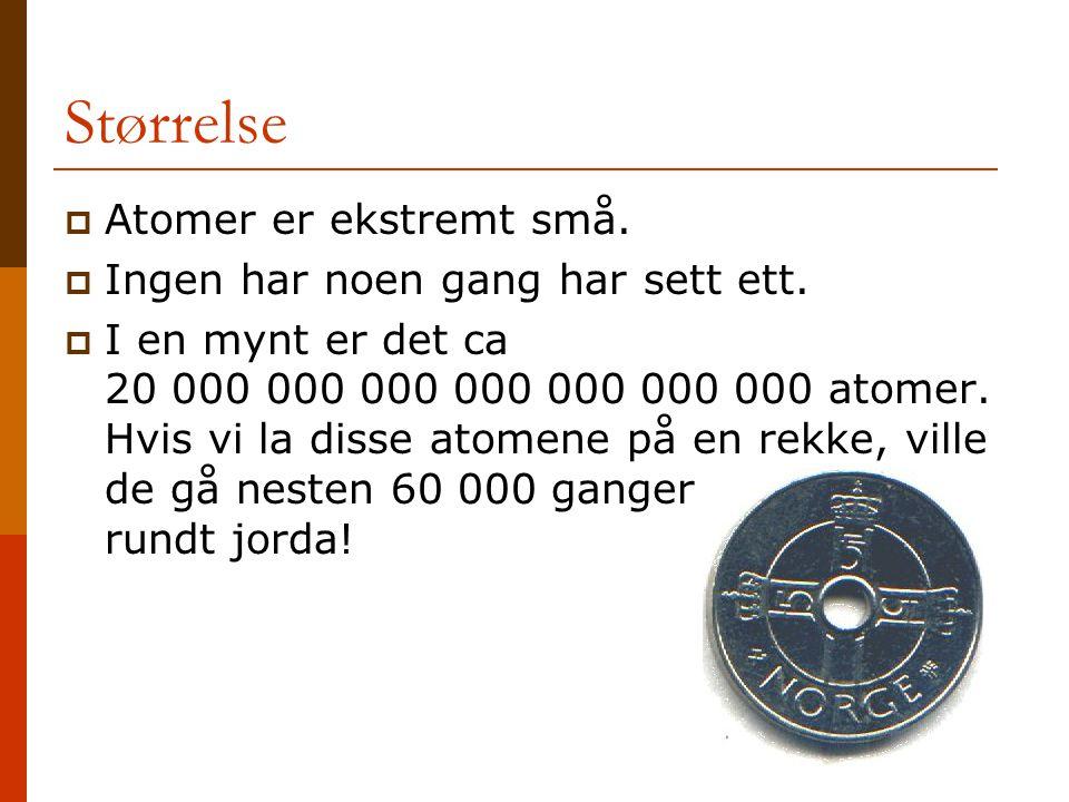 Størrelse Atomer er ekstremt små. Ingen har noen gang har sett ett.