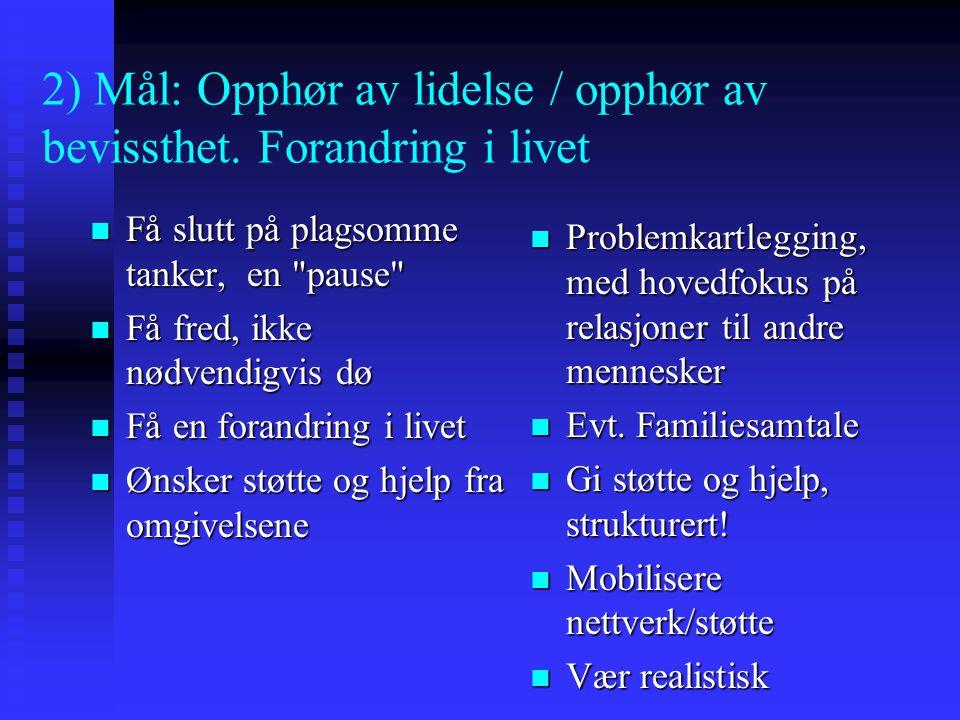 2) Mål: Opphør av lidelse / opphør av bevissthet. Forandring i livet