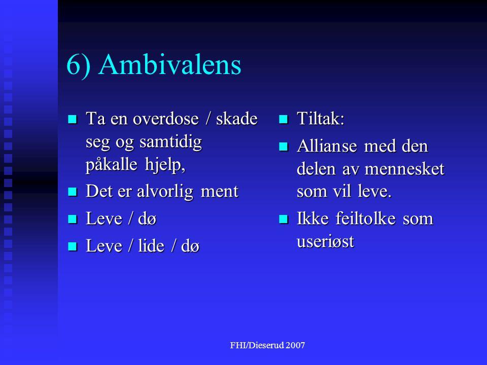 6) Ambivalens Ta en overdose / skade seg og samtidig påkalle hjelp,