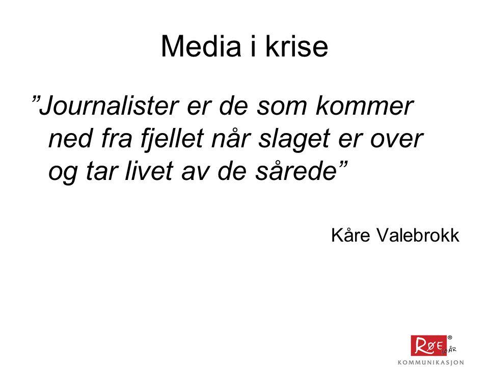 Media i krise Journalister er de som kommer ned fra fjellet når slaget er over og tar livet av de sårede