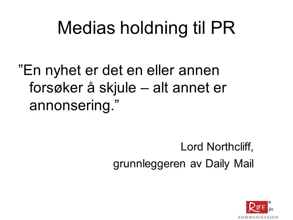 Medias holdning til PR En nyhet er det en eller annen forsøker å skjule – alt annet er annonsering.
