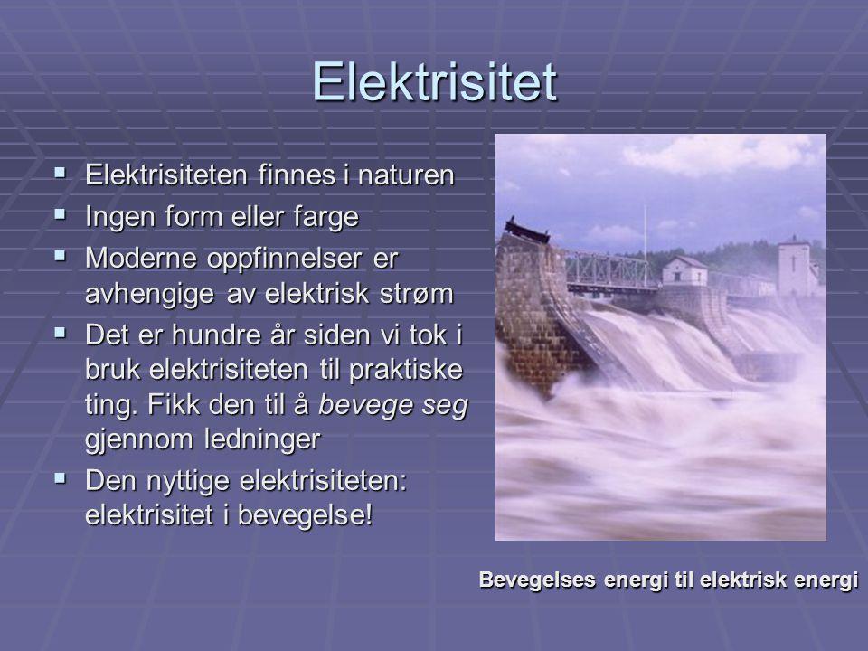 Elektrisitet Elektrisiteten finnes i naturen Ingen form eller farge