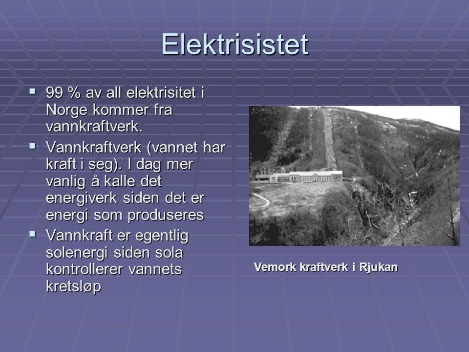 Elektrisistet 99 % av all elektrisitet i Norge kommer fra vannkraftverk.